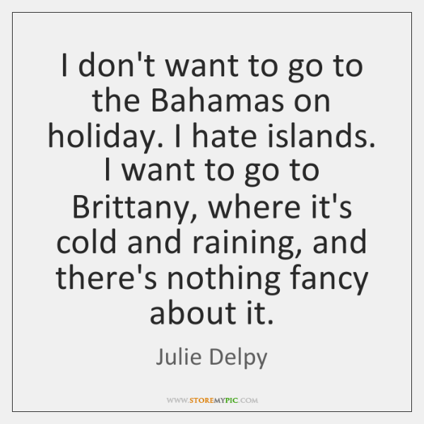 I don't want to go to the Bahamas on holiday. I hate ...