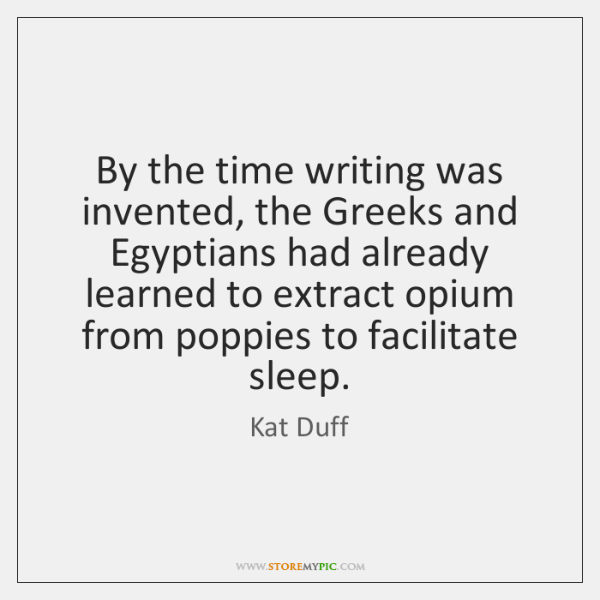By the time writing was invented, the Greeks and Egyptians had already ...