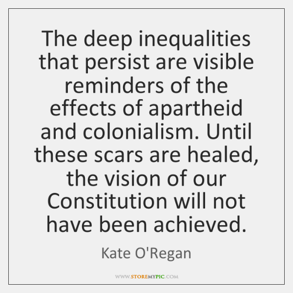The deep inequalities that persist are visible reminders of the effects of ...