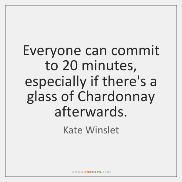 Everyone can commit to 20 minutes, especially if there's a glass of Chardonnay ...