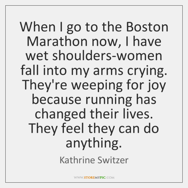 When I go to the Boston Marathon now, I have wet shoulders-women ...