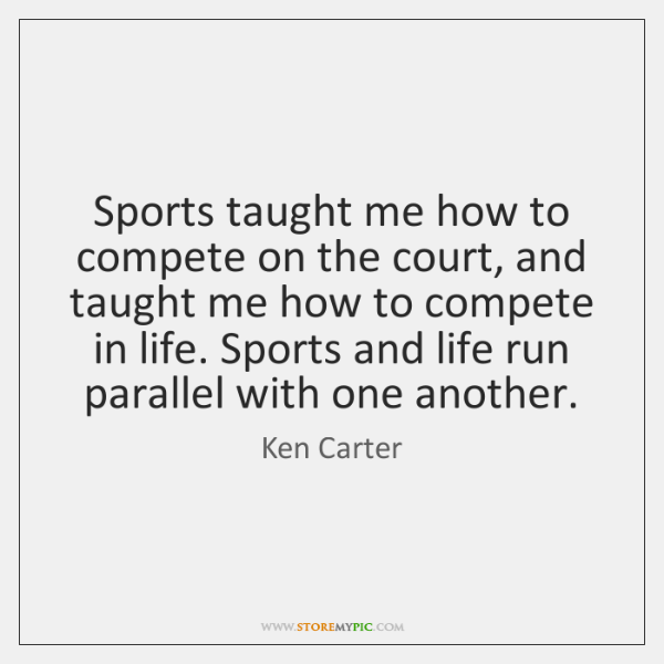 Sports taught me how to compete on the court, and taught me ...