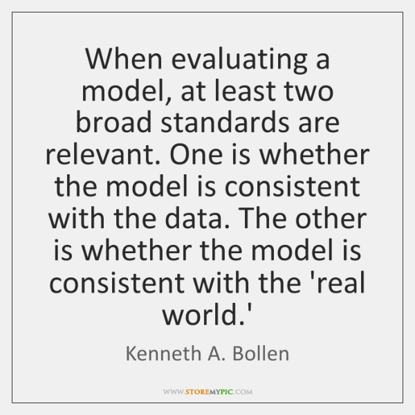 When evaluating a model, at least two broad standards are relevant. One ...