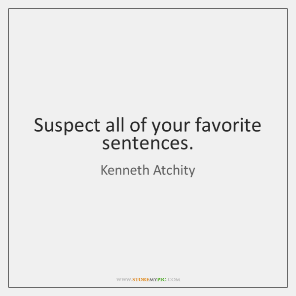 Suspect all of your favorite sentences.