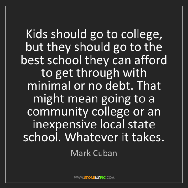 Mark Cuban: Kids should go to college, but they should go to the...