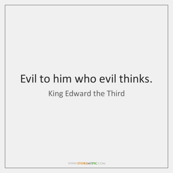 Evil to him who evil thinks.