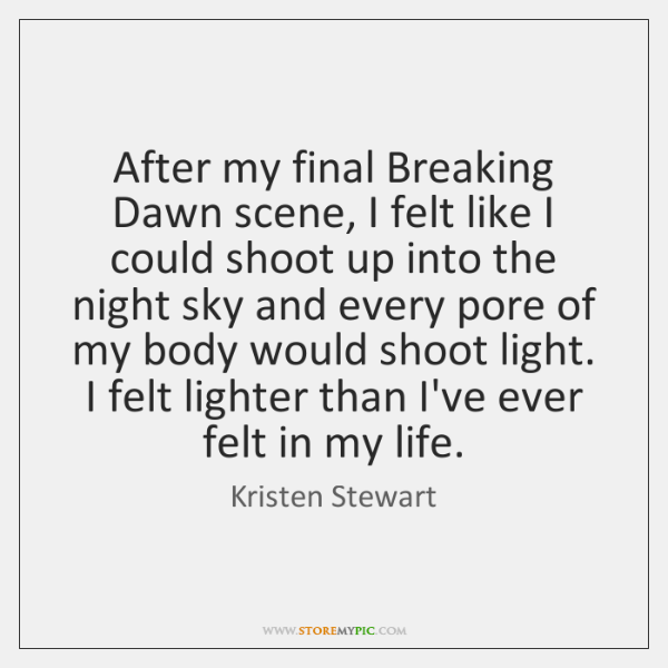 After my final Breaking Dawn scene, I felt like I could shoot ...