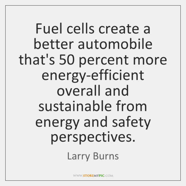 Fuel cells create a better automobile that's 50 percent more energy-efficient overall and ...