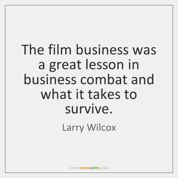 The film business was a great lesson in business combat and what ...