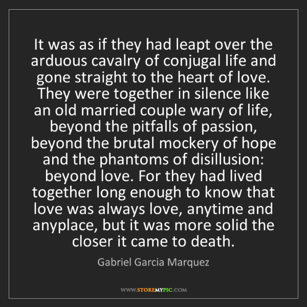 Gabriel Garcia Marquez: It was as if they had leapt over the arduous cavalry...