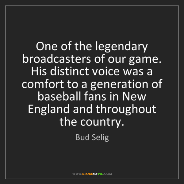 Bud Selig: One of the legendary broadcasters of our game. His distinct...