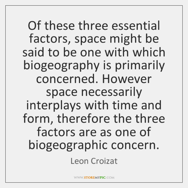 Of these three essential factors, space might be said to be one ...