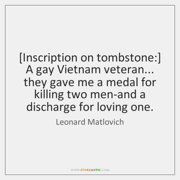 [Inscription on tombstone:] A gay Vietnam veteran... they gave me a medal ...