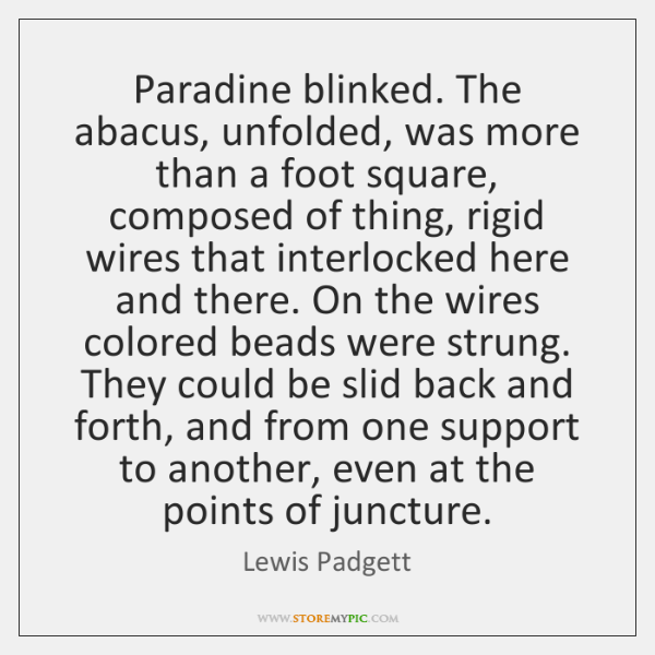 Paradine blinked. The abacus, unfolded, was more than a foot square, composed ...
