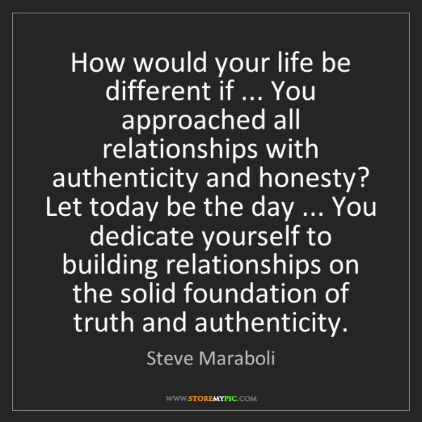 Steve Maraboli: How would your life be different if ... You approached...