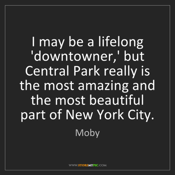 Moby: I may be a lifelong 'downtowner,' but Central Park really...
