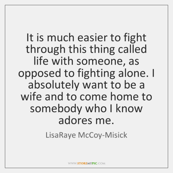 It Is Much Easier To Fight Through This Thing Called Life With Fascinating This Thing Called Life Quotes
