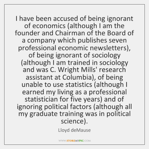 I have been accused of being ignorant of economics (although I am ...