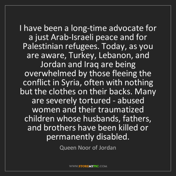 Queen Noor of Jordan: I have been a long-time advocate for a just Arab-Israeli...