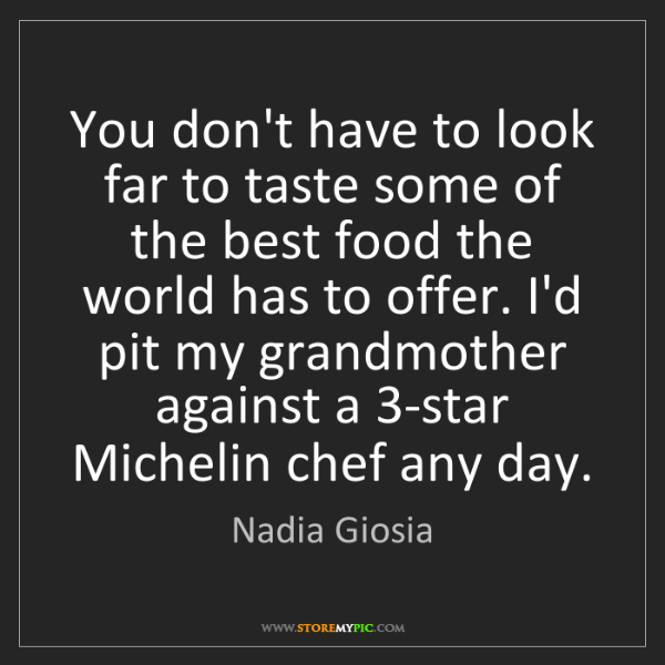 Nadia Giosia: You don't have to look far to taste some of the best...