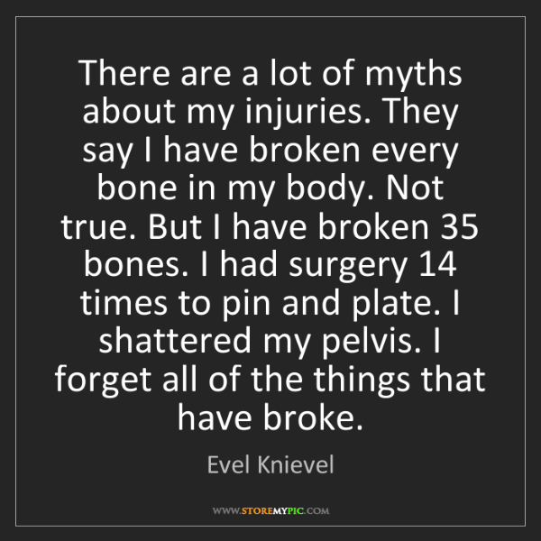 Evel Knievel: There are a lot of myths about my injuries. They say...