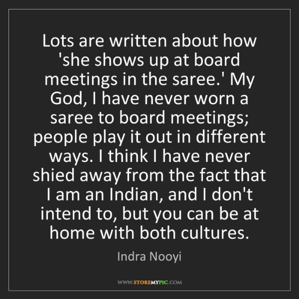 Indra Nooyi: Lots are written about how 'she shows up at board meetings...