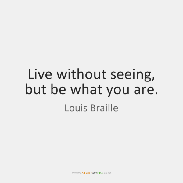 Live without seeing, but be what you are.