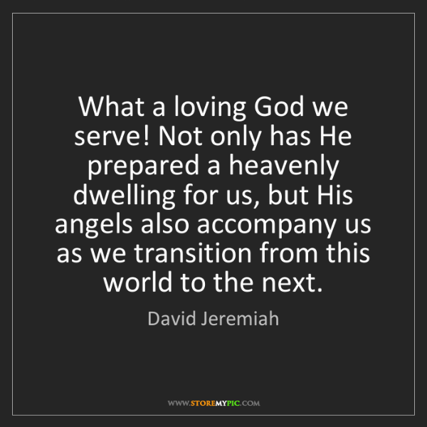 David Jeremiah: What a loving God we serve! Not only has He prepared...