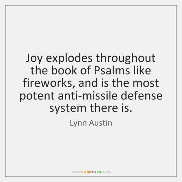 Joy explodes throughout the book of Psalms like fireworks, and is the ...