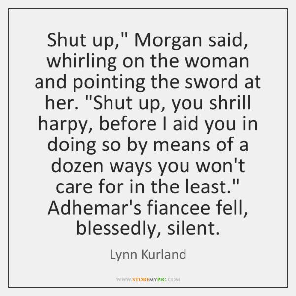 Shut up,