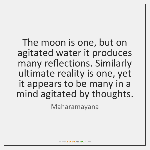 The moon is one, but on agitated water it produces many reflections. ...