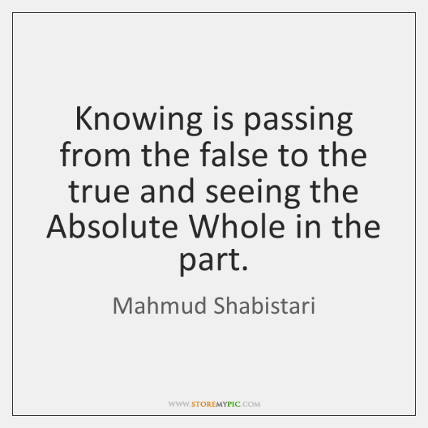 Knowing is passing from the false to the true and seeing the ...