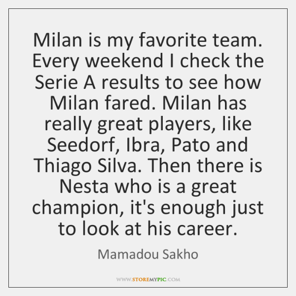 Milan is my favorite team. Every weekend I check the Serie A ...