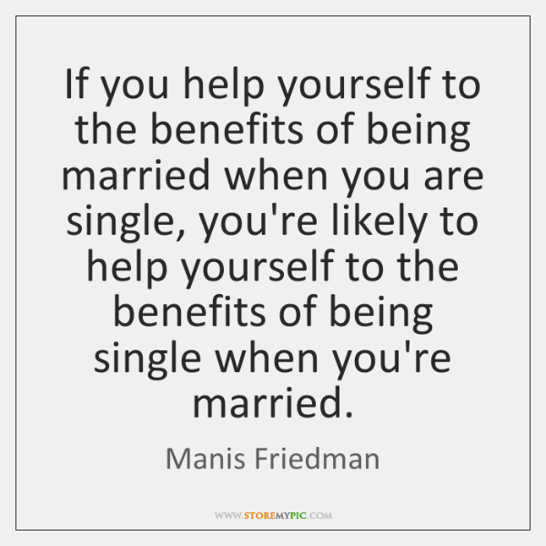 If you help yourself to the benefits of being married when you ...