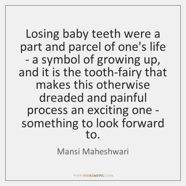 Losing baby teeth were a part and parcel of one's life - ...