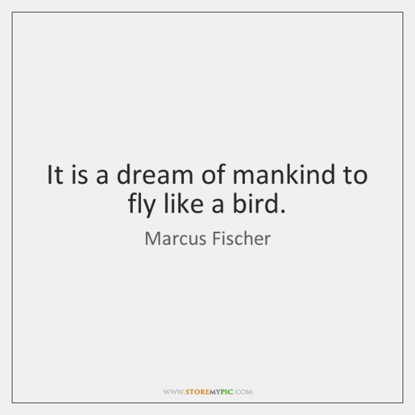 It is a dream of mankind to fly like a bird.