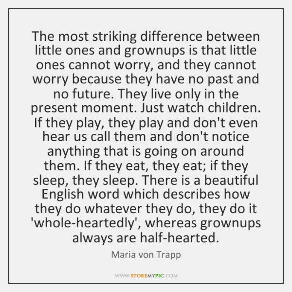 The most striking difference between little ones and grownups is that little ...