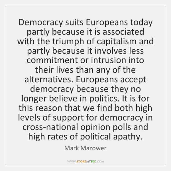 Democracy suits Europeans today partly because it is associated with the triumph ...