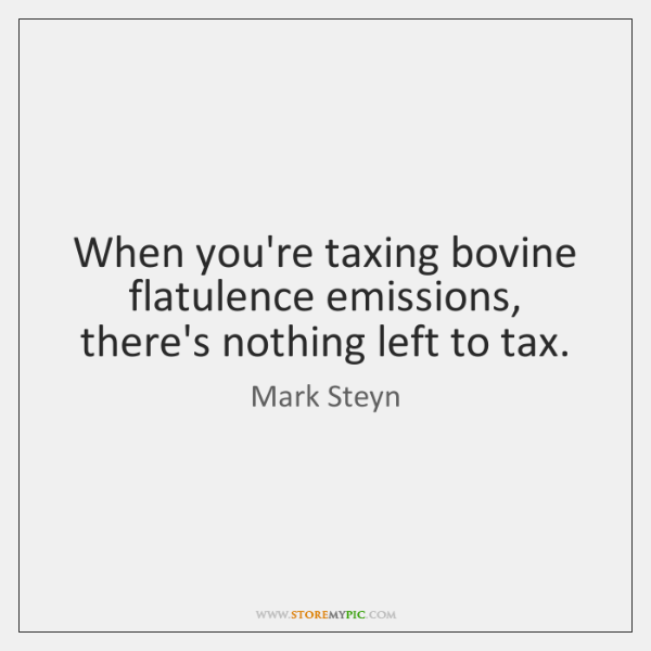 When you're taxing bovine flatulence emissions, there's nothing left to tax.