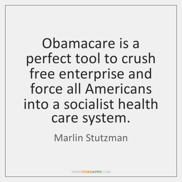 Obamacare is a perfect tool to crush free enterprise and force all ...
