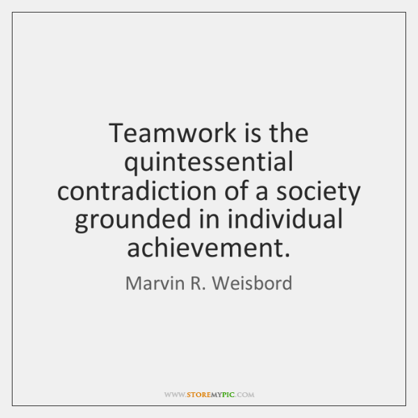 Teamwork is the quintessential contradiction of a society grounded in individual achievement.
