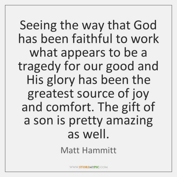 Seeing the way that God has been faithful to work what appears ...