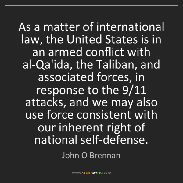 John O Brennan: As a matter of international law, the United States is...