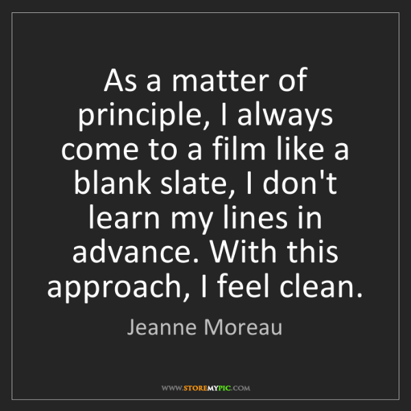 Jeanne Moreau: As a matter of principle, I always come to a film like...