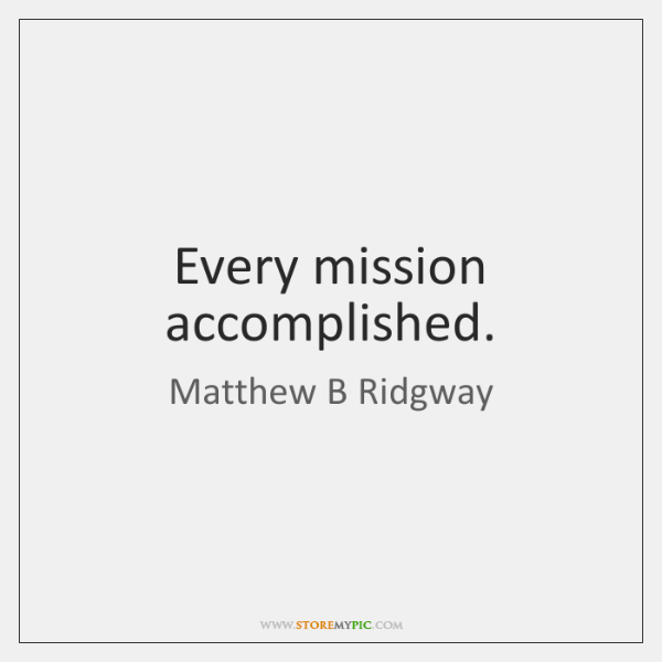 Every mission accomplished.