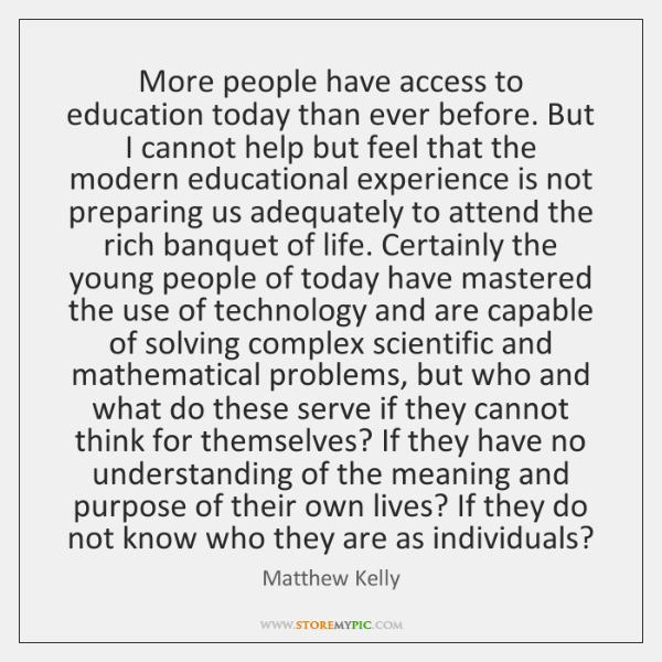 More people have access to education today than ever before. But I ...