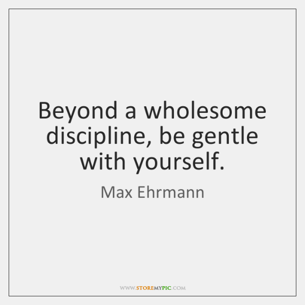 Beyond A Wholesome Discipline Be Gentle With Yourself Storemypic