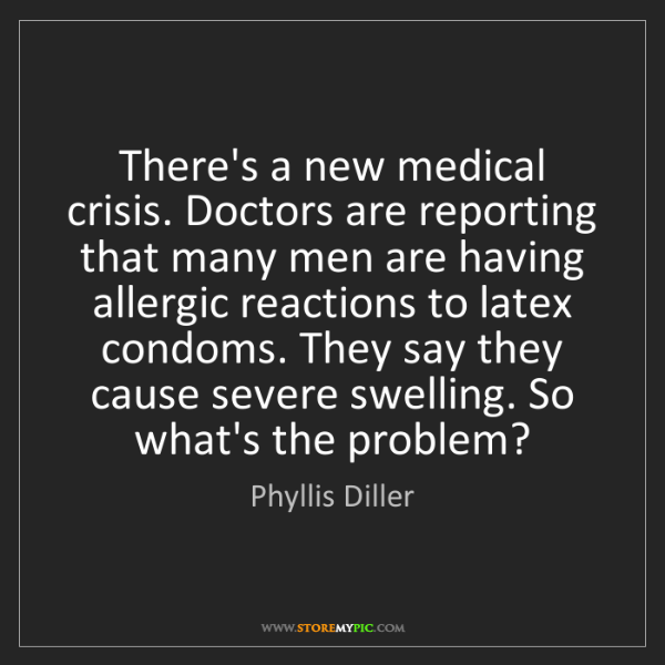 Phyllis Diller: There's a new medical crisis. Doctors are reporting that...
