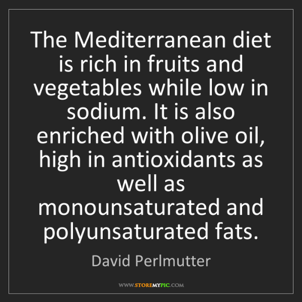 David Perlmutter: The Mediterranean diet is rich in fruits and vegetables...