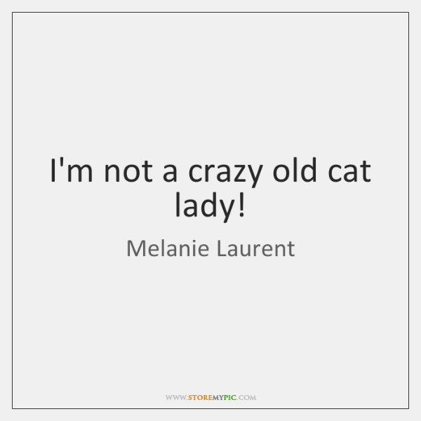 I'm not a crazy old cat lady!